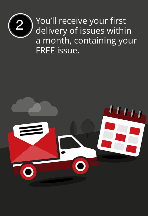 You'll receive your first delivery of issues within a month, containing your FREE issue and your FREE mug.